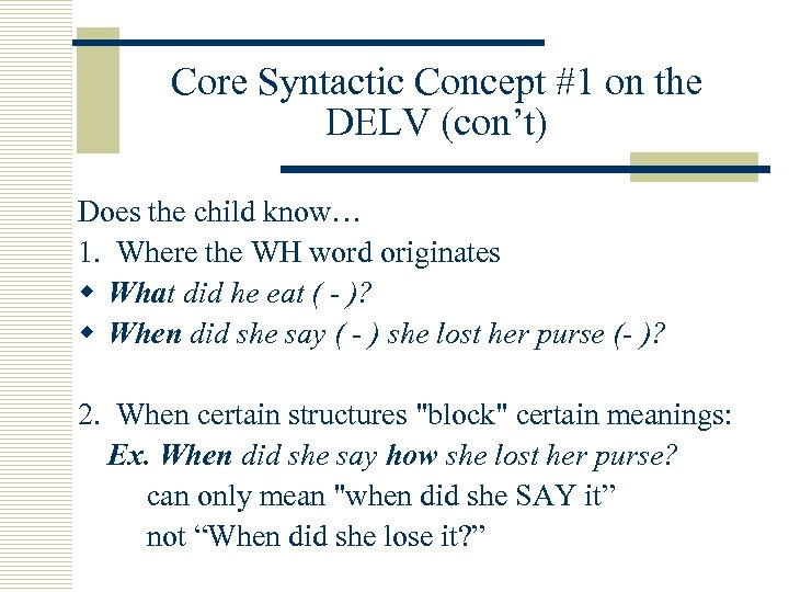 Core Syntactic Concept #1 on the DELV (con't) Does the child know… 1. Where