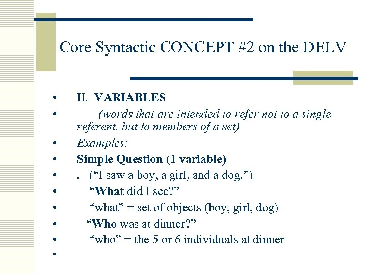 Core Syntactic CONCEPT #2 on the DELV • • • II. VARIABLES (words that
