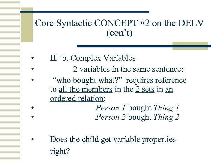 Core Syntactic CONCEPT #2 on the DELV (con't) • • • II. b. Complex