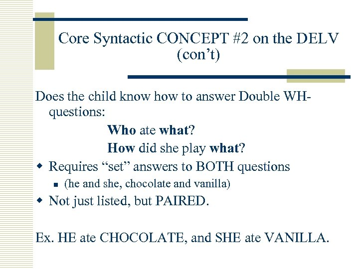 Core Syntactic CONCEPT #2 on the DELV (con't) Does the child know how to