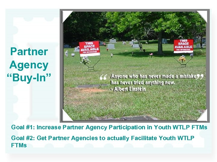"""Partner Agency """"Buy-In"""" Goal #1: Increase Partner Agency Participation in Youth WTLP FTMs Goal"""