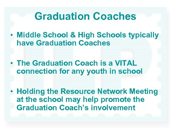 Graduation Coaches • Middle School & High Schools typically have Graduation Coaches • The