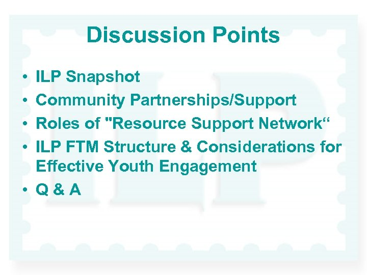 Discussion Points • • ILP Snapshot Community Partnerships/Support Roles of