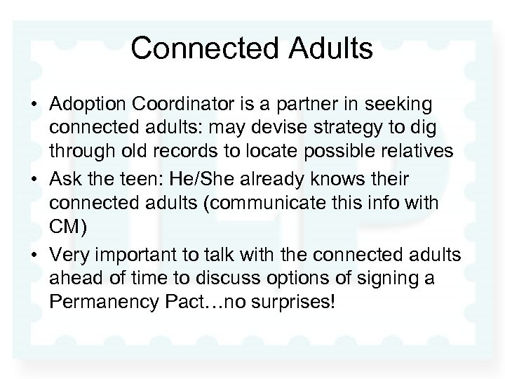 Connected Adults • Adoption Coordinator is a partner in seeking connected adults: may devise