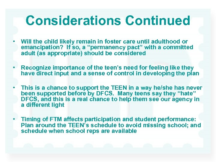 Considerations Continued • Will the child likely remain in foster care until adulthood or