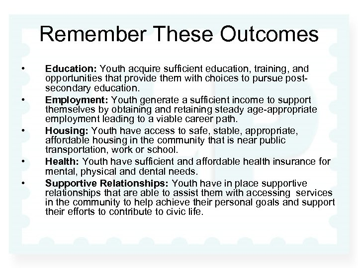 Remember These Outcomes • • • Education: Youth acquire sufficient education, training, and opportunities