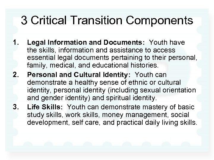 3 Critical Transition Components 1. 2. 3. Legal Information and Documents: Youth have the
