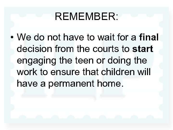 REMEMBER: • We do not have to wait for a final decision from the