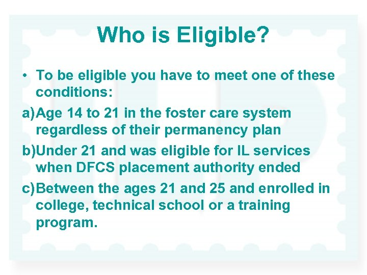 Who is Eligible? • To be eligible you have to meet one of these