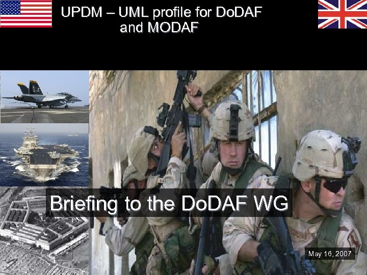 UPDM – UML profile for Do. DAF and MODAF Briefing to the Do. DAF