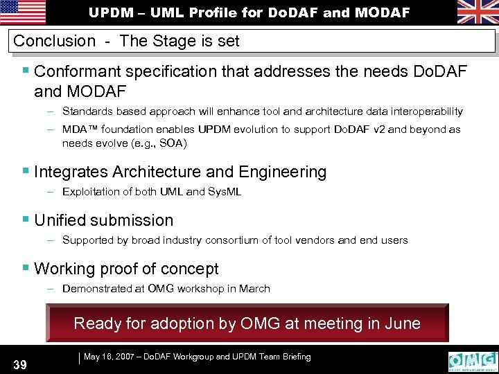 UPDM – UML Profile for Do. DAF and MODAF Conclusion - The Stage is