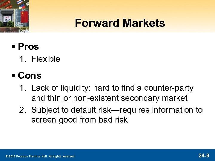 Forward Markets § Pros 1. Flexible § Cons 1. Lack of liquidity: hard to