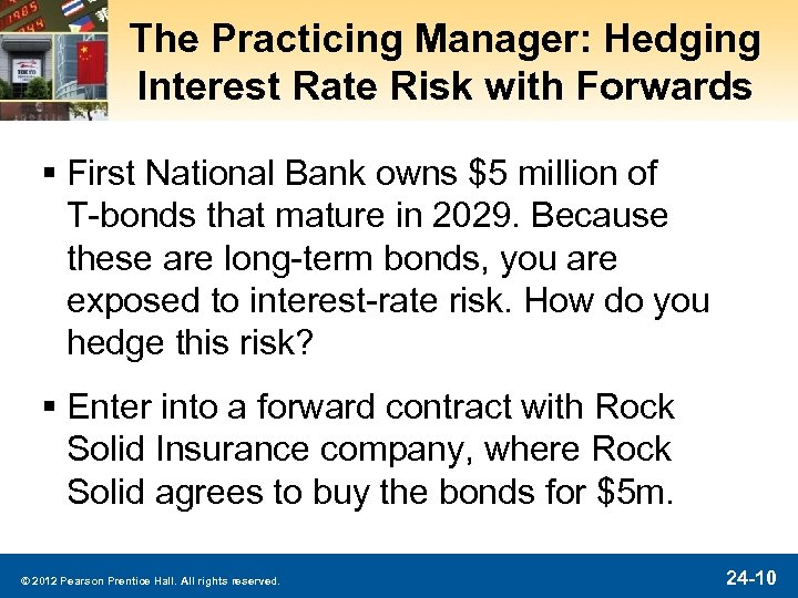 The Practicing Manager: Hedging Interest Rate Risk with Forwards § First National Bank owns