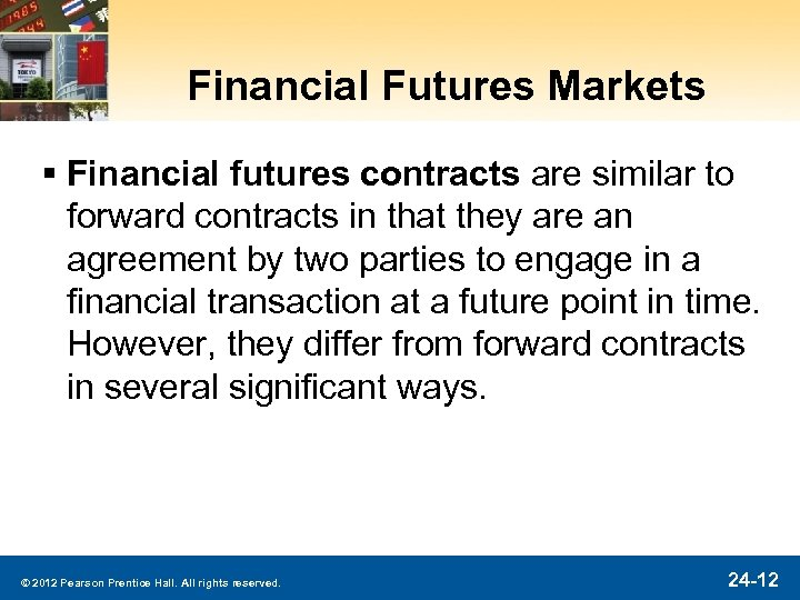 Financial Futures Markets § Financial futures contracts are similar to forward contracts in that