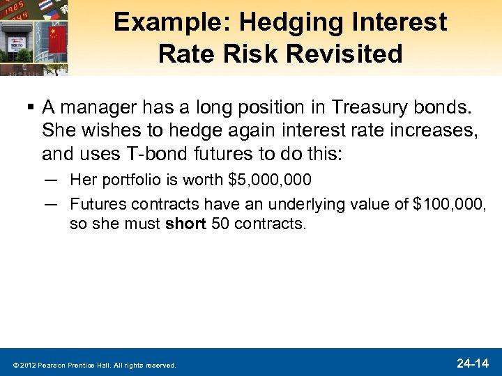 Example: Hedging Interest Rate Risk Revisited § A manager has a long position in