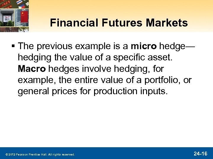 Financial Futures Markets § The previous example is a micro hedge— hedging the value