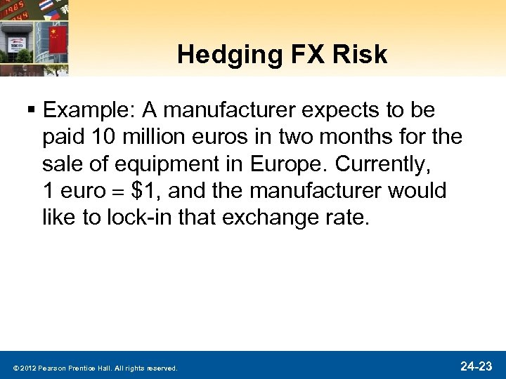 Hedging FX Risk § Example: A manufacturer expects to be paid 10 million euros