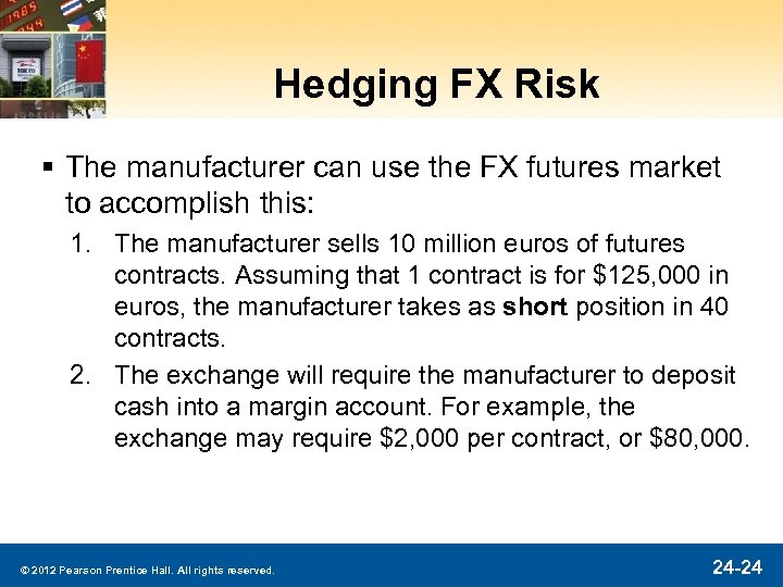 Hedging FX Risk § The manufacturer can use the FX futures market to accomplish