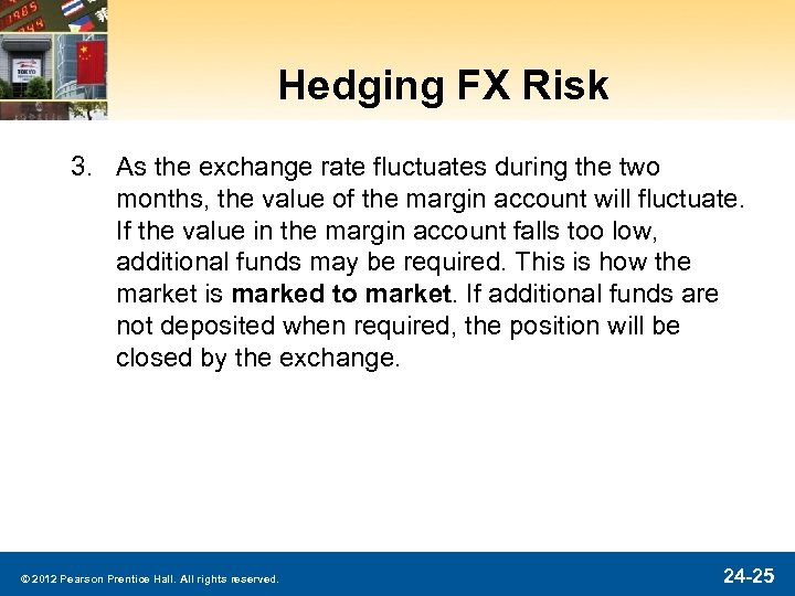 Hedging FX Risk 3. As the exchange rate fluctuates during the two months, the