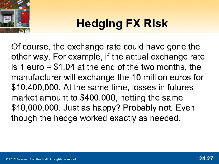 Hedging FX Risk Of course, the exchange rate could have gone the other way.