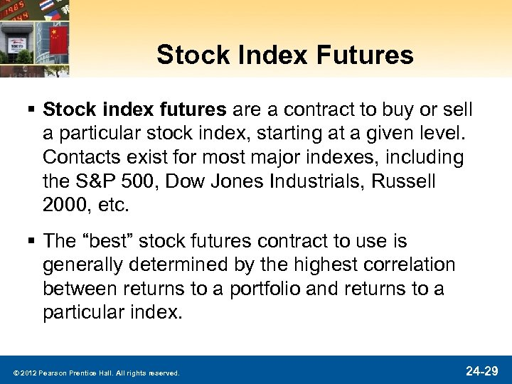Stock Index Futures § Stock index futures are a contract to buy or sell