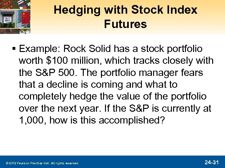 Hedging with Stock Index Futures § Example: Rock Solid has a stock portfolio worth