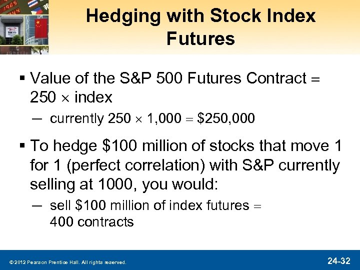 Hedging with Stock Index Futures § Value of the S&P 500 Futures Contract =