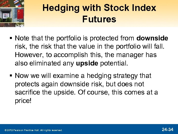 Hedging with Stock Index Futures § Note that the portfolio is protected from downside