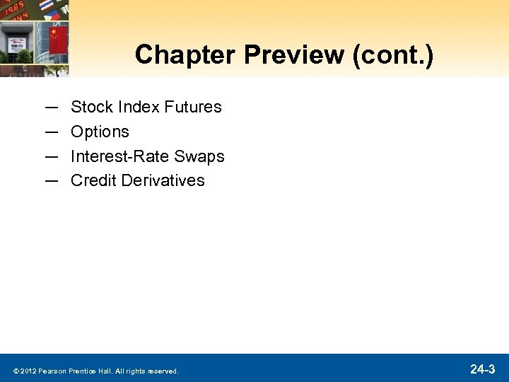 Chapter Preview (cont. ) ─ ─ Stock Index Futures Options Interest-Rate Swaps Credit Derivatives