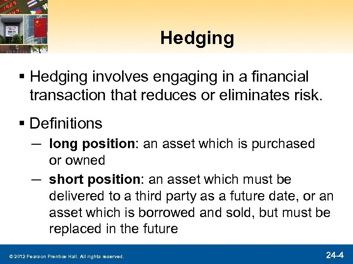 Hedging § Hedging involves engaging in a financial transaction that reduces or eliminates risk.
