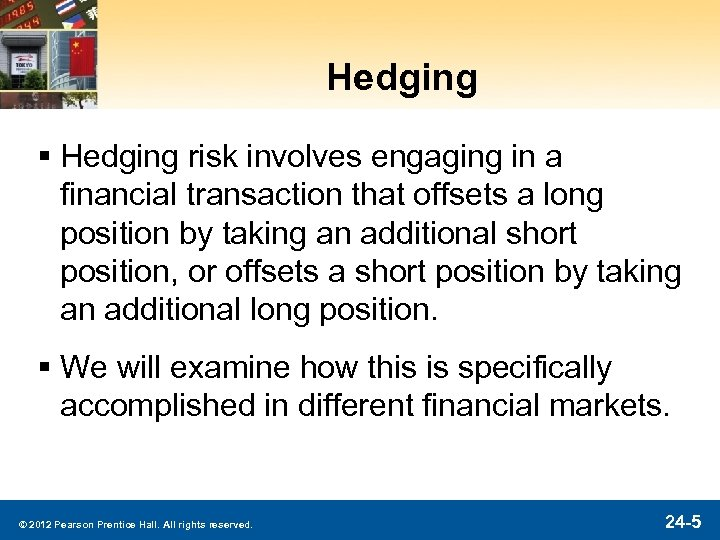 Hedging § Hedging risk involves engaging in a financial transaction that offsets a long