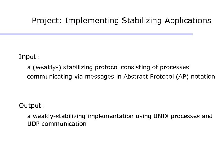 Project: Implementing Stabilizing Applications Input: a (weakly-) stabilizing protocol consisting of processes communicating via