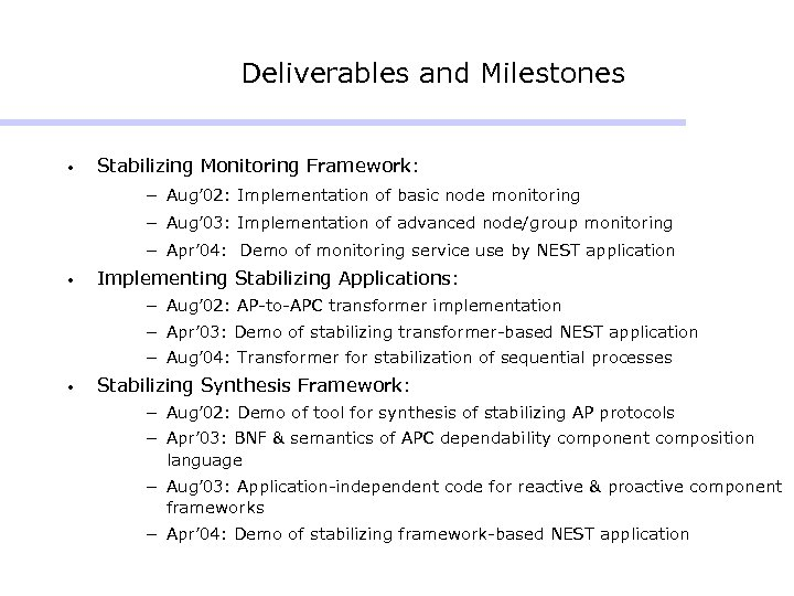 Deliverables and Milestones • Stabilizing Monitoring Framework: - Aug' 02: Implementation of basic node