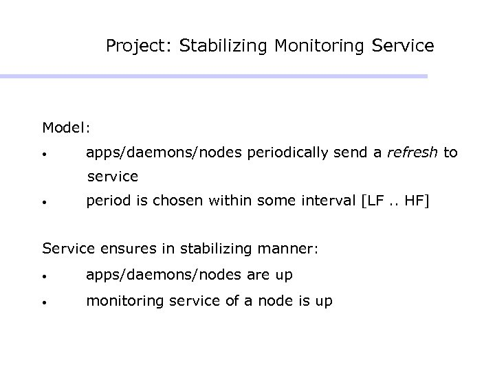 Project: Stabilizing Monitoring Service Model: • apps/daemons/nodes periodically send a refresh to service •