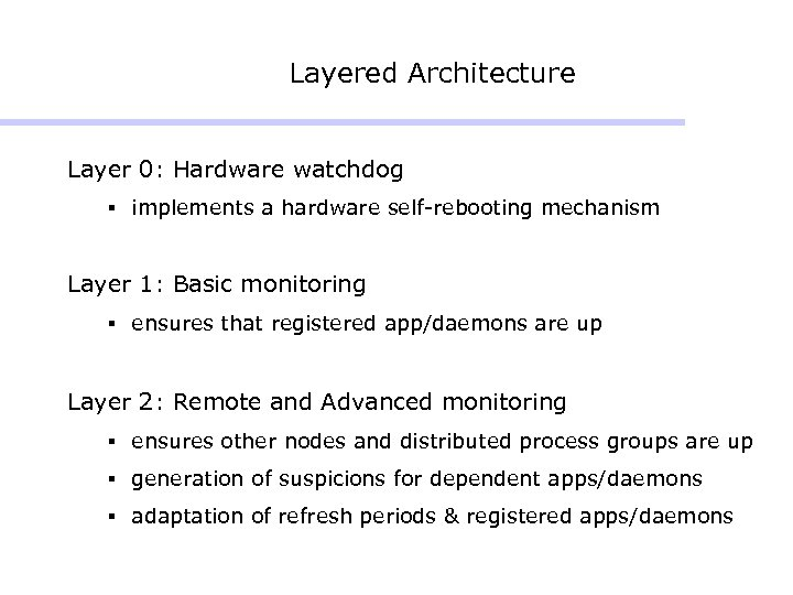 Layered Architecture Layer 0: Hardware watchdog § implements a hardware self-rebooting mechanism Layer 1: