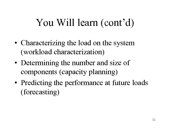 You Will learn (cont'd) • Characterizing the load on the system (workload characterization) •