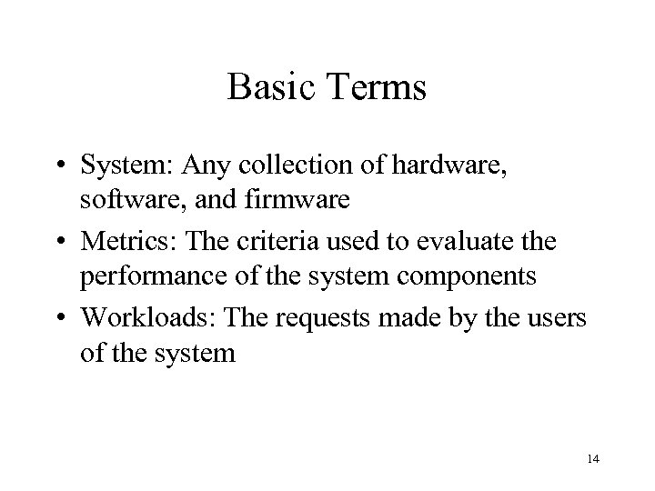 Basic Terms • System: Any collection of hardware, software, and firmware • Metrics: The