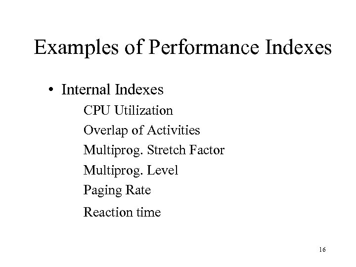 Examples of Performance Indexes • Internal Indexes CPU Utilization Overlap of Activities Multiprog. Stretch