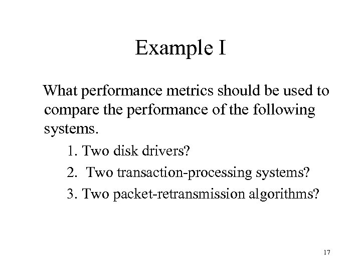 Example I What performance metrics should be used to compare the performance of the