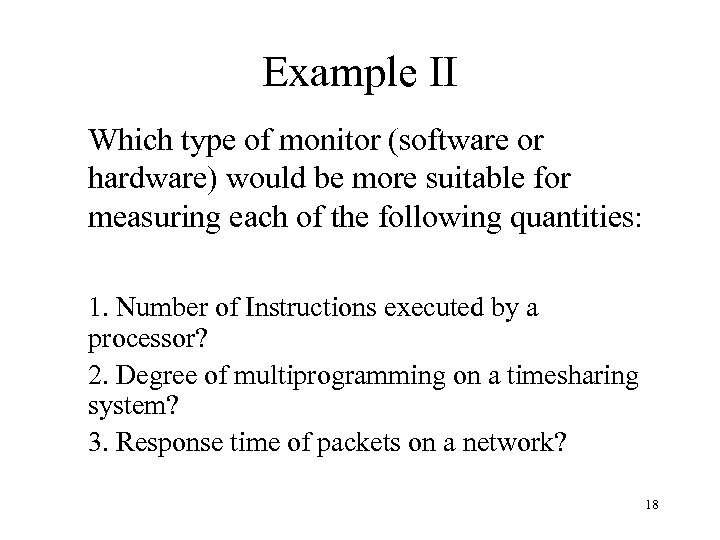 Example II Which type of monitor (software or hardware) would be more suitable for