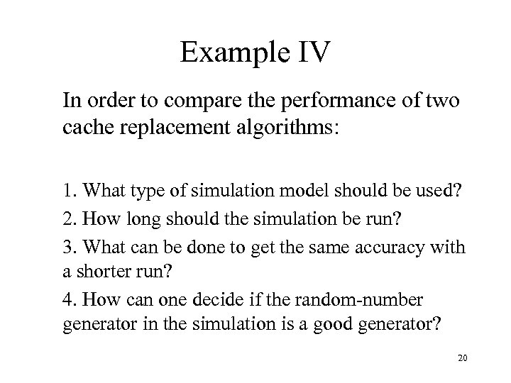 Example IV In order to compare the performance of two cache replacement algorithms: 1.