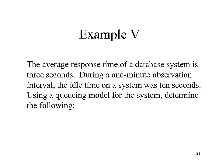 Example V The average response time of a database system is three seconds. During