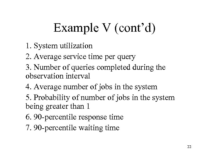 Example V (cont'd) 1. System utilization 2. Average service time per query 3. Number