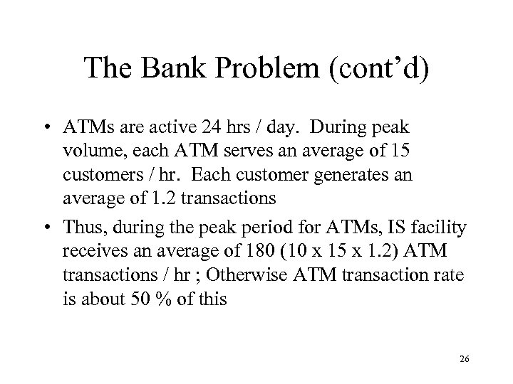 The Bank Problem (cont'd) • ATMs are active 24 hrs / day. During peak