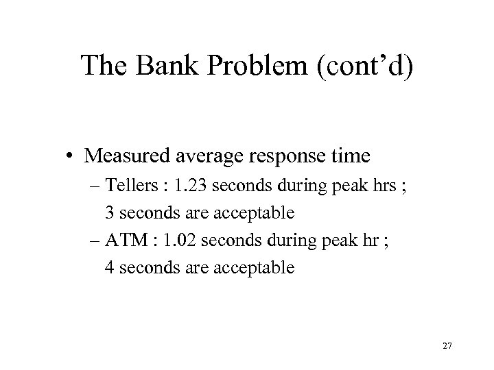 The Bank Problem (cont'd) • Measured average response time – Tellers : 1. 23