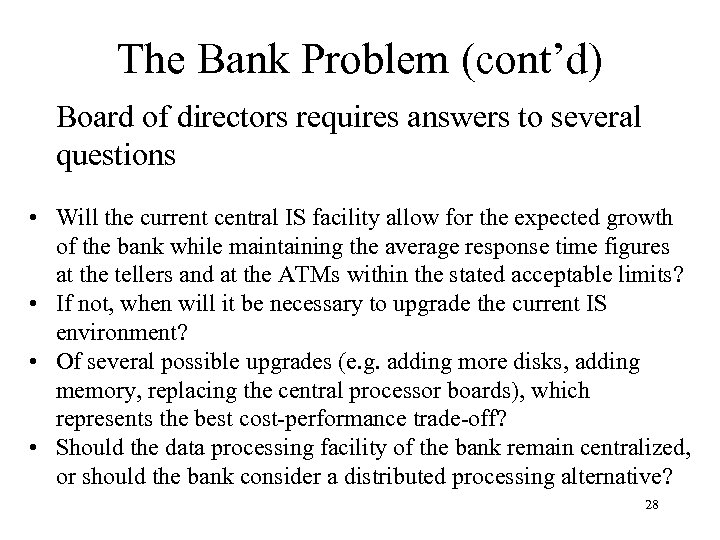 The Bank Problem (cont'd) Board of directors requires answers to several questions • Will