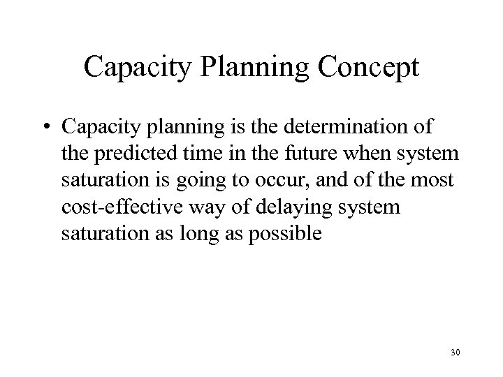 Capacity Planning Concept • Capacity planning is the determination of the predicted time in