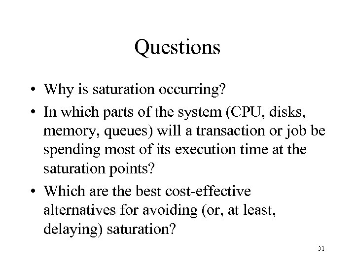 Questions • Why is saturation occurring? • In which parts of the system (CPU,
