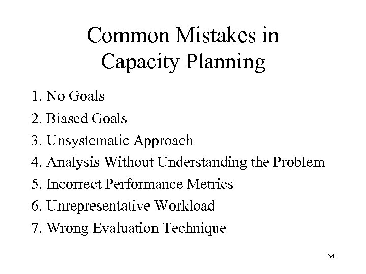 Common Mistakes in Capacity Planning 1. No Goals 2. Biased Goals 3. Unsystematic Approach