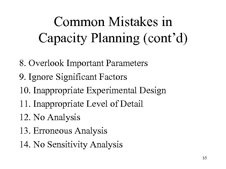 Common Mistakes in Capacity Planning (cont'd) 8. Overlook Important Parameters 9. Ignore Significant Factors